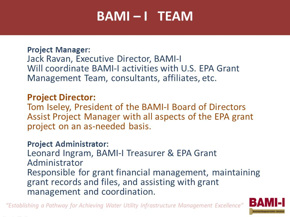Project Manager: Jack Ravan, Executive Director, BAMI-I Will coordinate BAMI-I activities with U.S. EPA Grant Management Team, consultants, affiliates