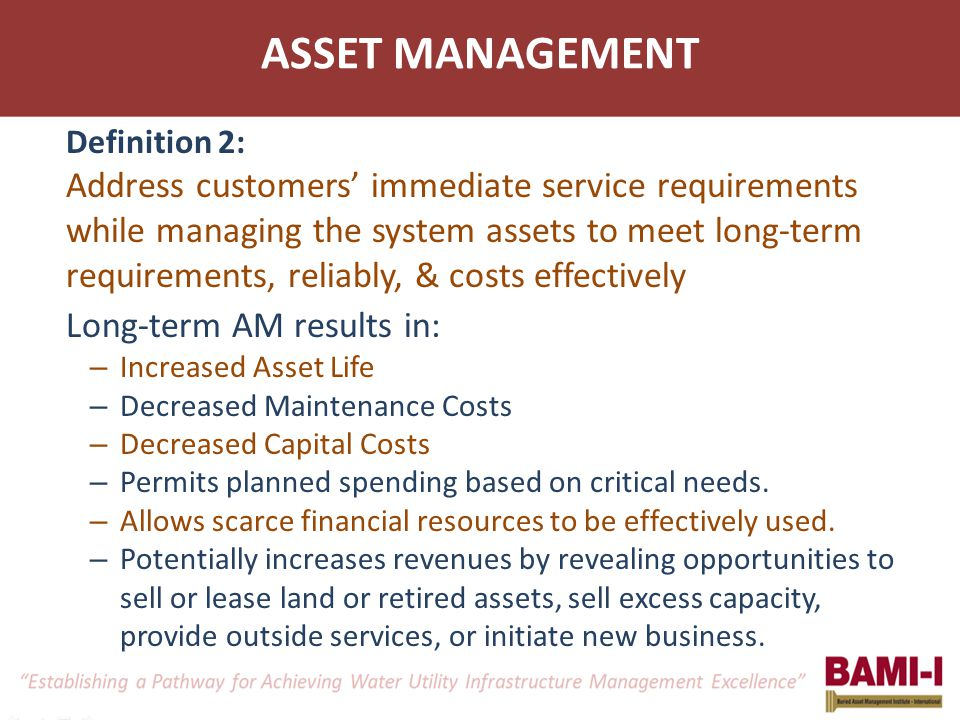 ASSET MANAGEMENT Definition 2: Address customers' immediate service requirements while managing the system assets to meet long-term requirements, reli