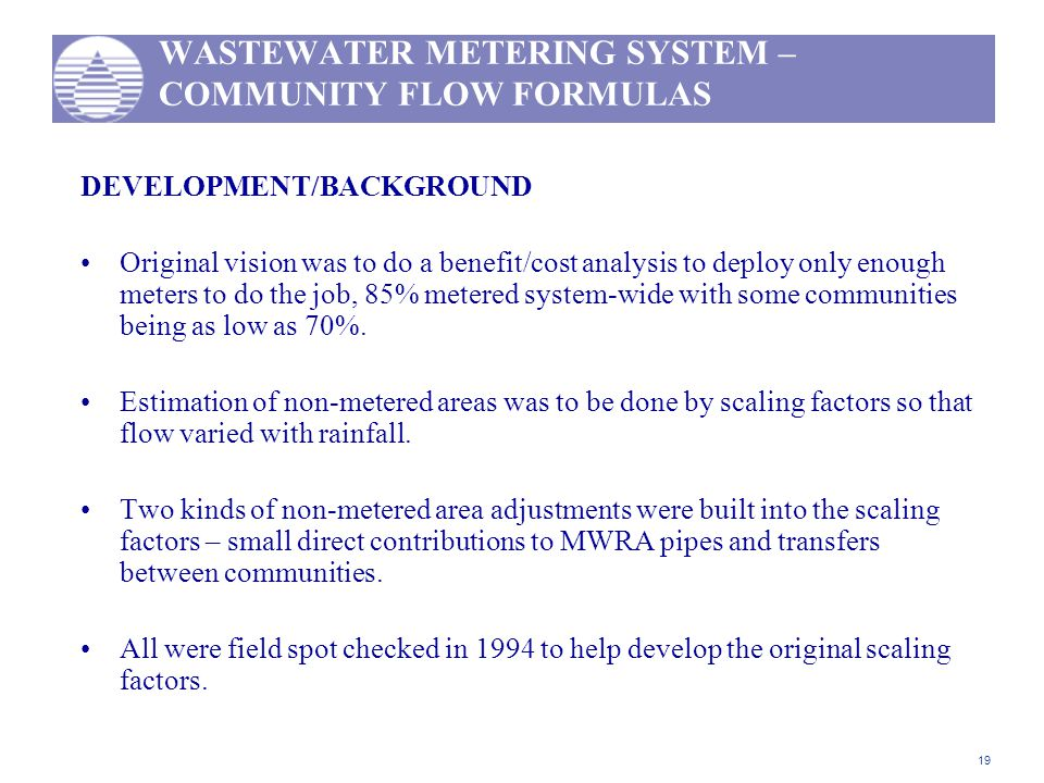 WASTEWATER METERING SYSTEM – COMMUNITY FLOW FORMULAS DEVELOPMENT/BACKGROUND Original vision was to do a benefit/cost analysis to deploy only enough me
