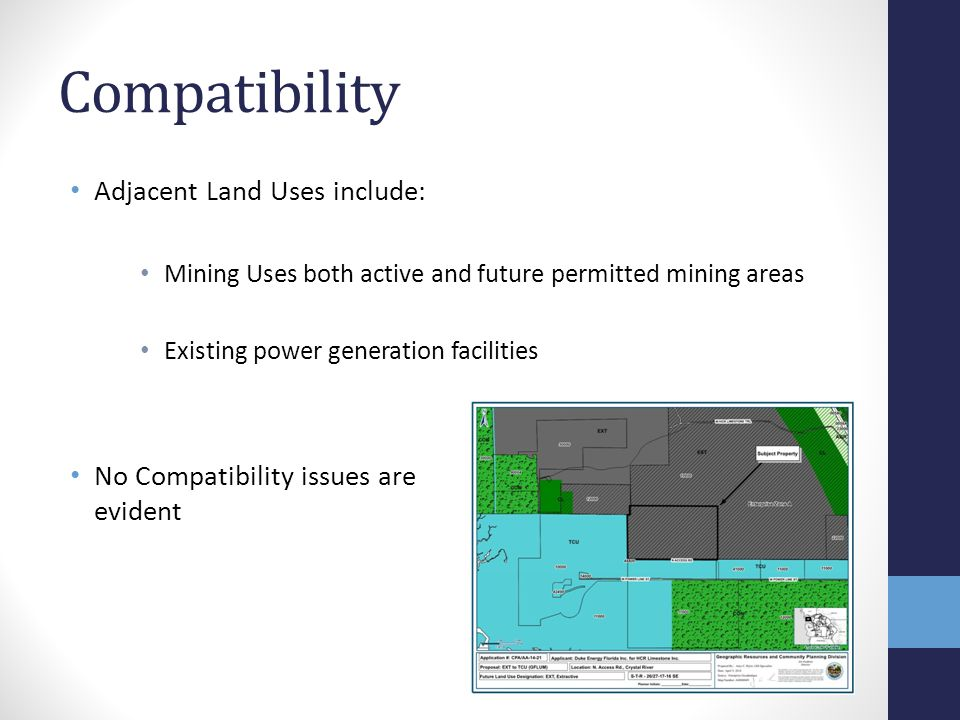 Compatibility Adjacent Land Uses include: Mining Uses both active and future permitted mining areas Existing power generation facilities No Compatibil