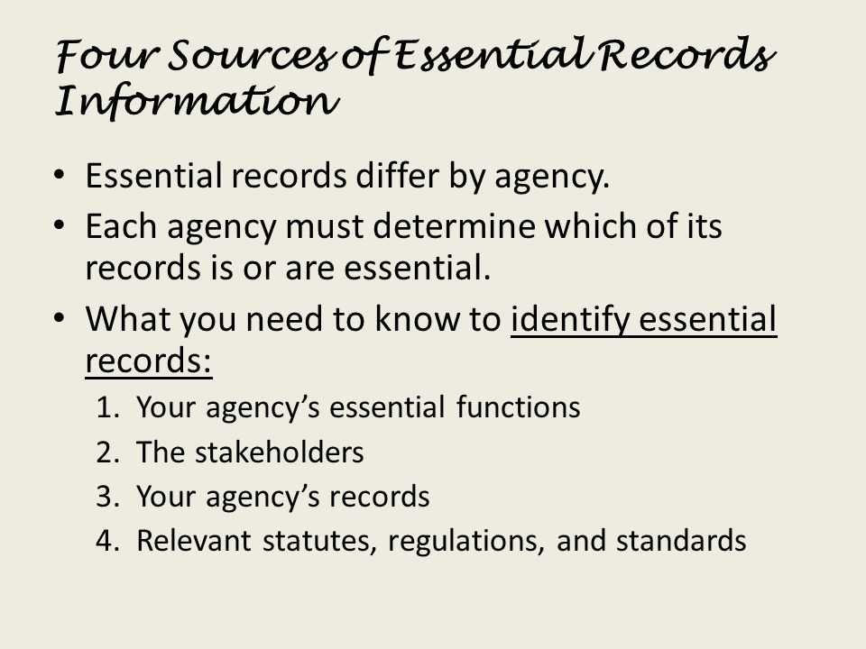 Four Sources of Essential Records Information Essential records differ by agency. Each agency must determine which of its records is or are essential.