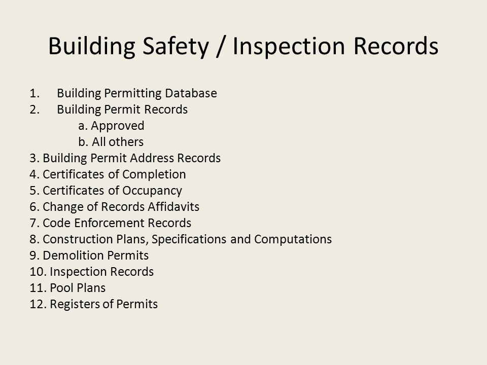 Building Safety / Inspection Records 1.Building Permitting Database 2.Building Permit Records a. Approved b. All others 3. Building Permit Address Rec
