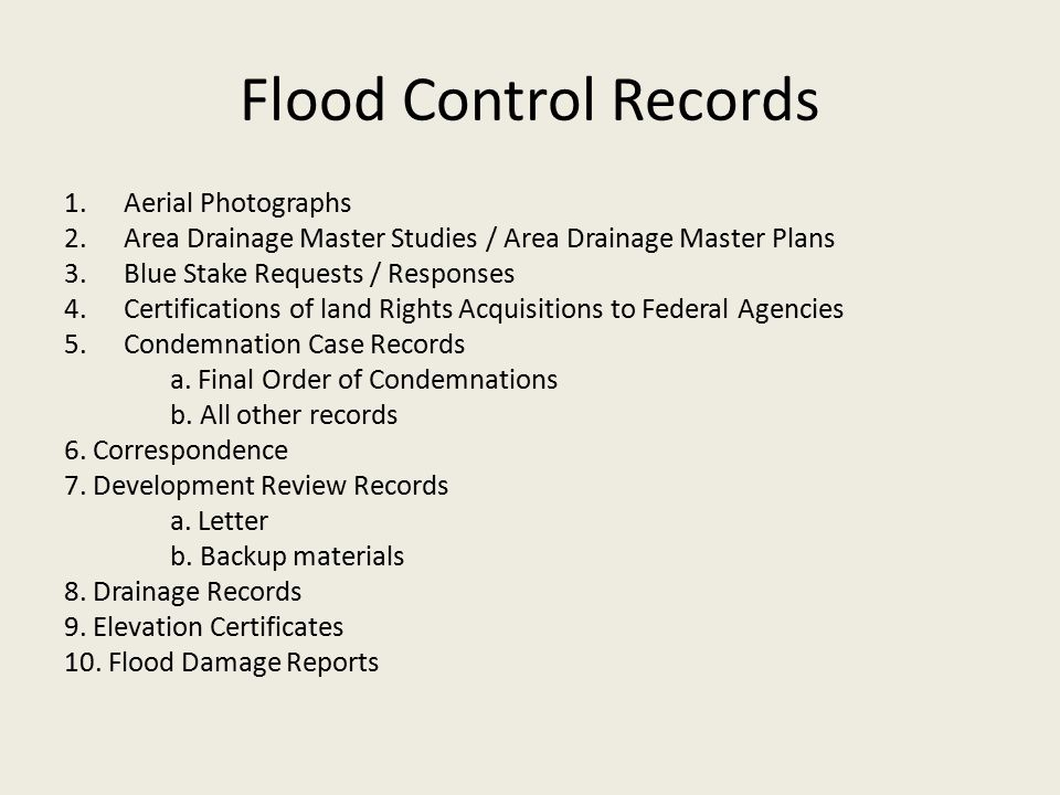 Flood Control Records 1.Aerial Photographs 2.Area Drainage Master Studies / Area Drainage Master Plans 3.Blue Stake Requests / Responses 4.Certifications of land Rights Acquisitions to Federal Agencies 5.Condemnation Case Records a.