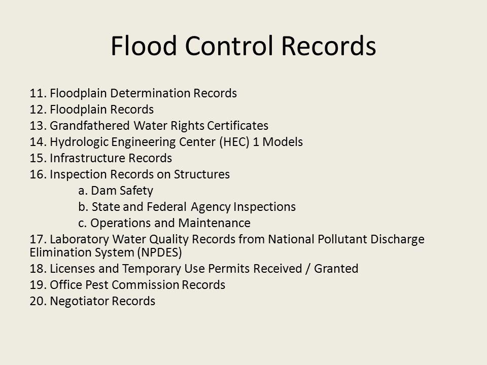 Flood Control Records 11. Floodplain Determination Records 12. Floodplain Records 13. Grandfathered Water Rights Certificates 14. Hydrologic Engineeri