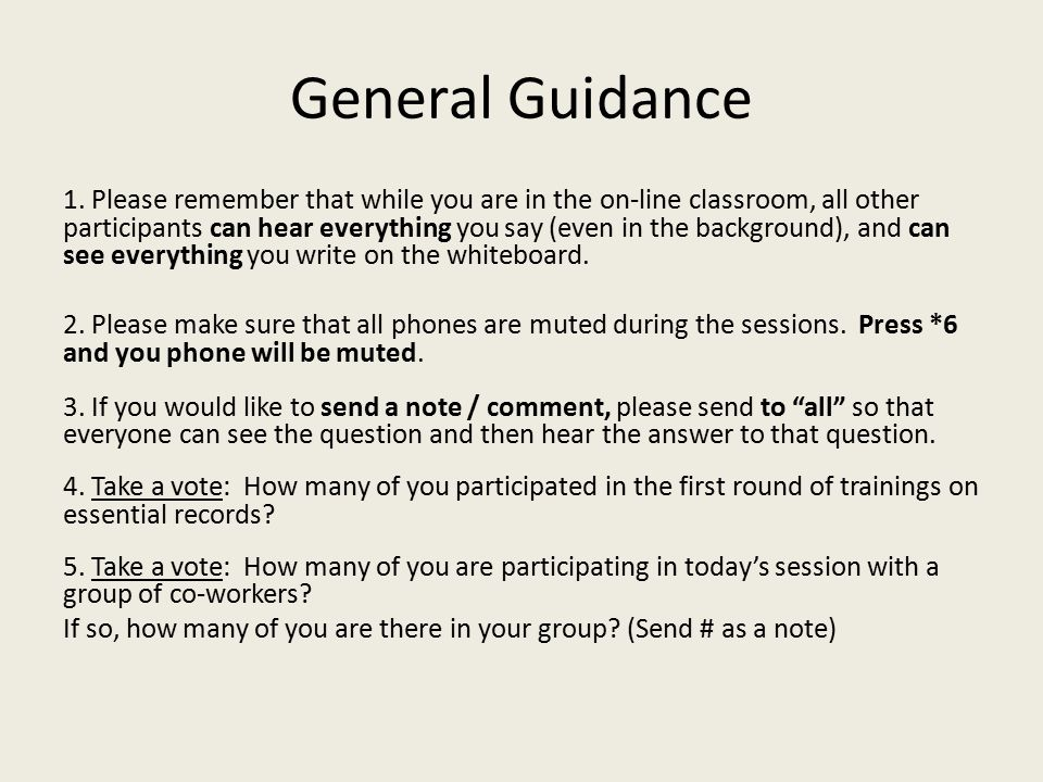 General Guidance 1. Please remember that while you are in the on-line classroom, all other participants can hear everything you say (even in the backg
