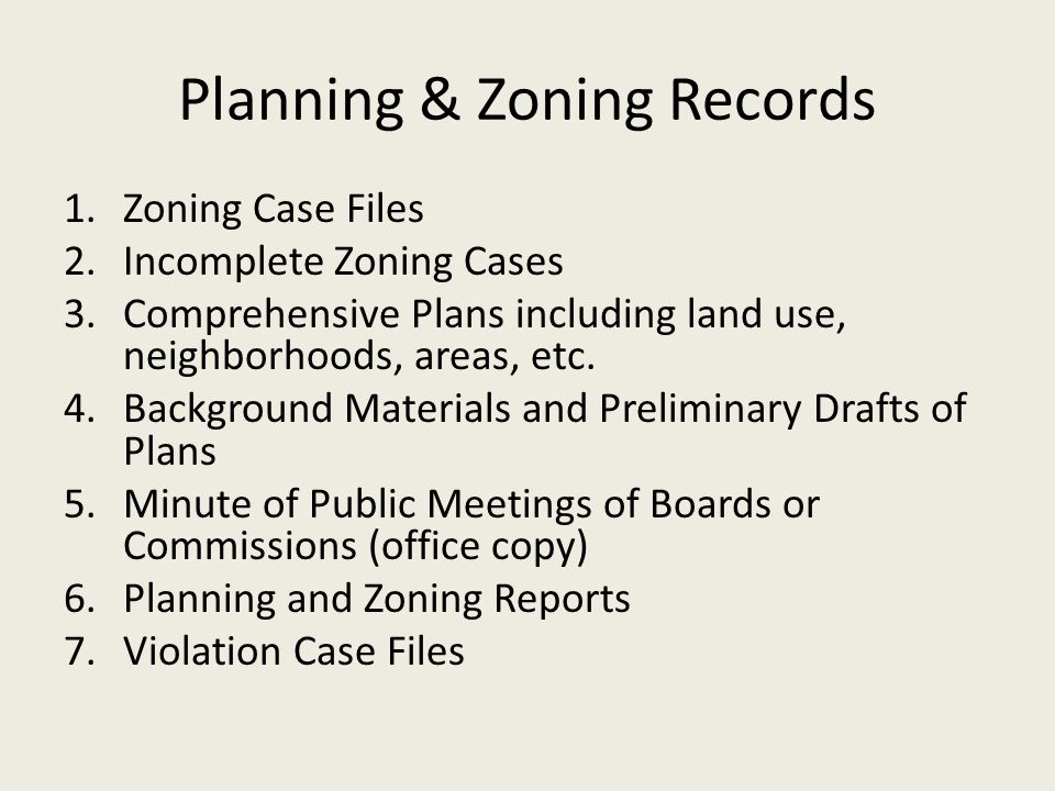 Planning & Zoning Records 1.Zoning Case Files 2.Incomplete Zoning Cases 3.Comprehensive Plans including land use, neighborhoods, areas, etc. 4.Backgro