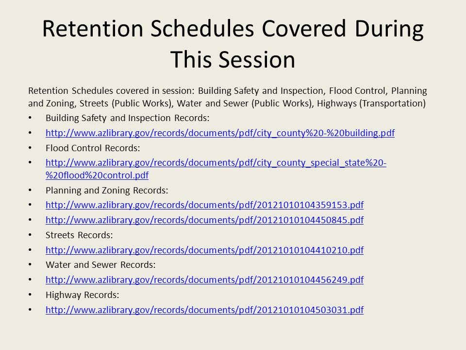 Retention Schedules Covered During This Session Retention Schedules covered in session: Building Safety and Inspection, Flood Control, Planning and Zo
