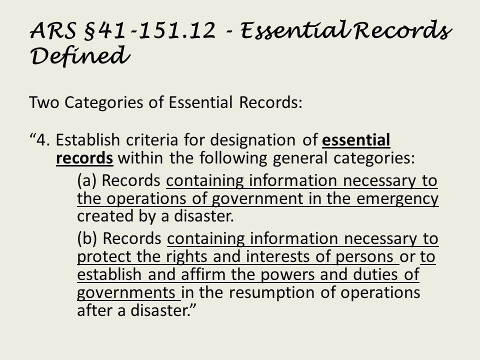 """ARS §41-151.12 - Essential Records Defined Two Categories of Essential Records: """"4. Establish criteria for designation of essential records within the"""