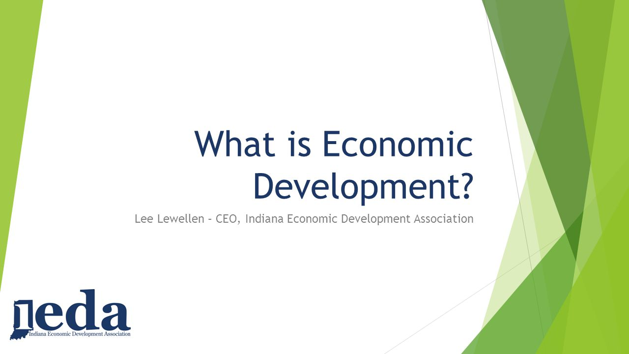 What is Economic Development? Lee Lewellen – CEO, Indiana Economic Development Association