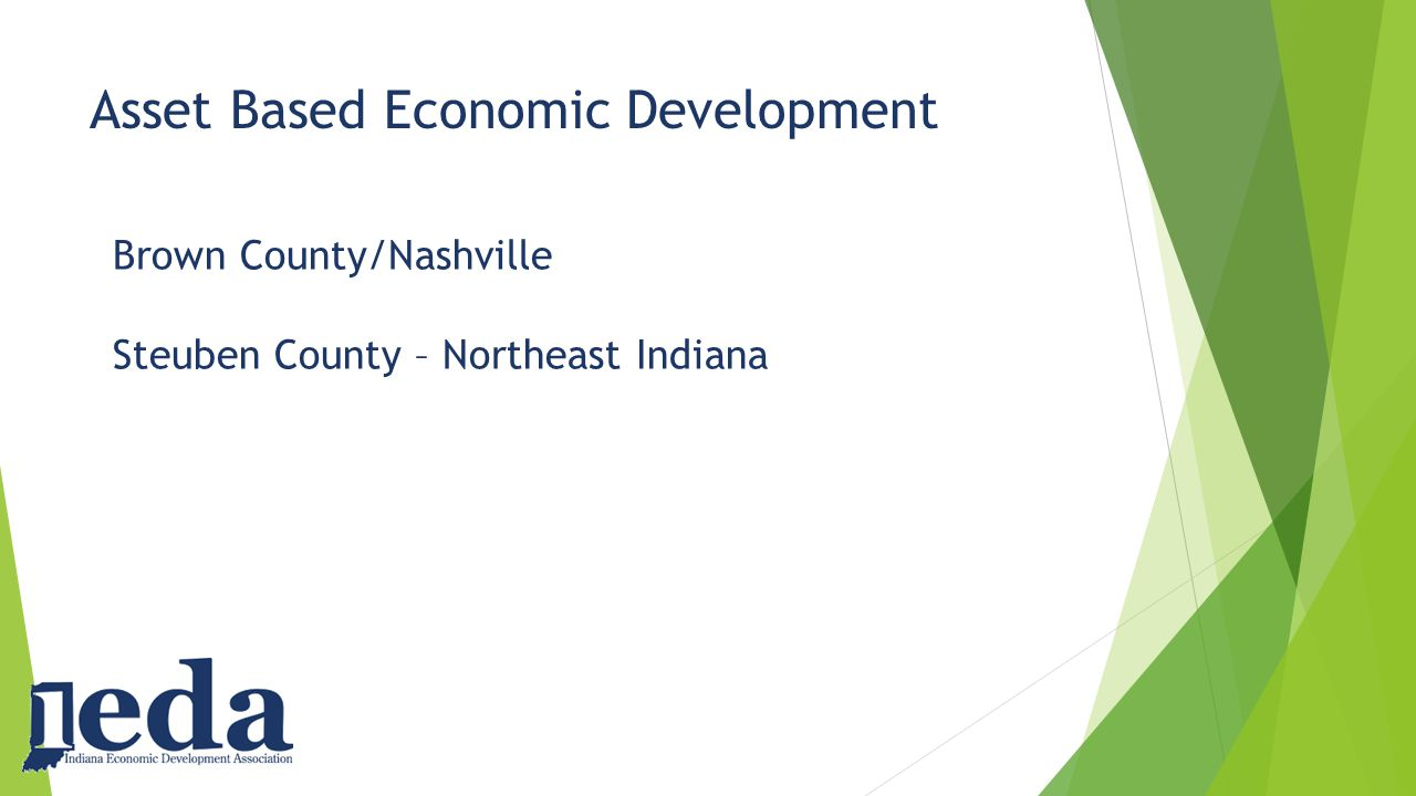 Asset Based Economic Development Brown County/Nashville Steuben County – Northeast Indiana