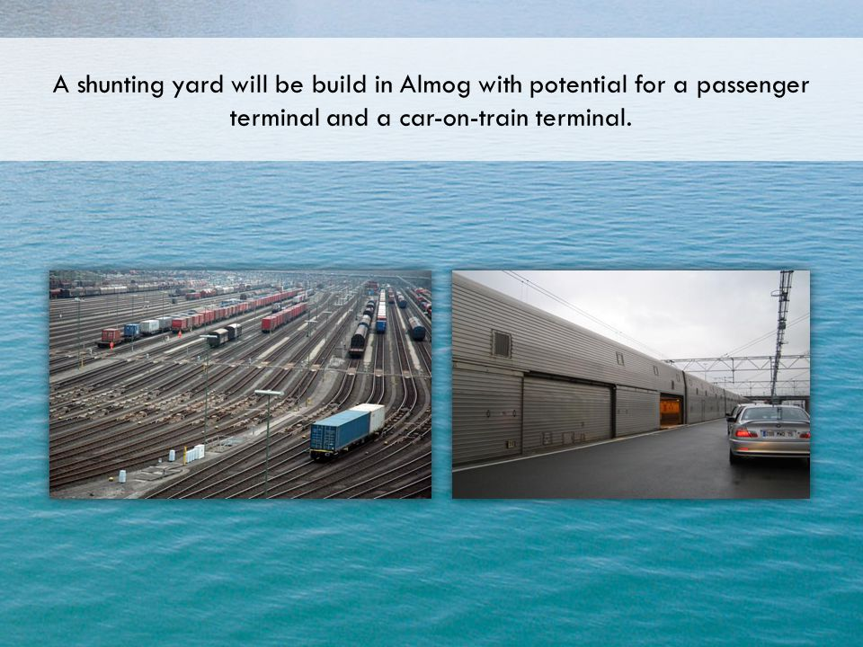 A shunting yard will be build in Almog with potential for a passenger terminal and a car-on-train terminal.