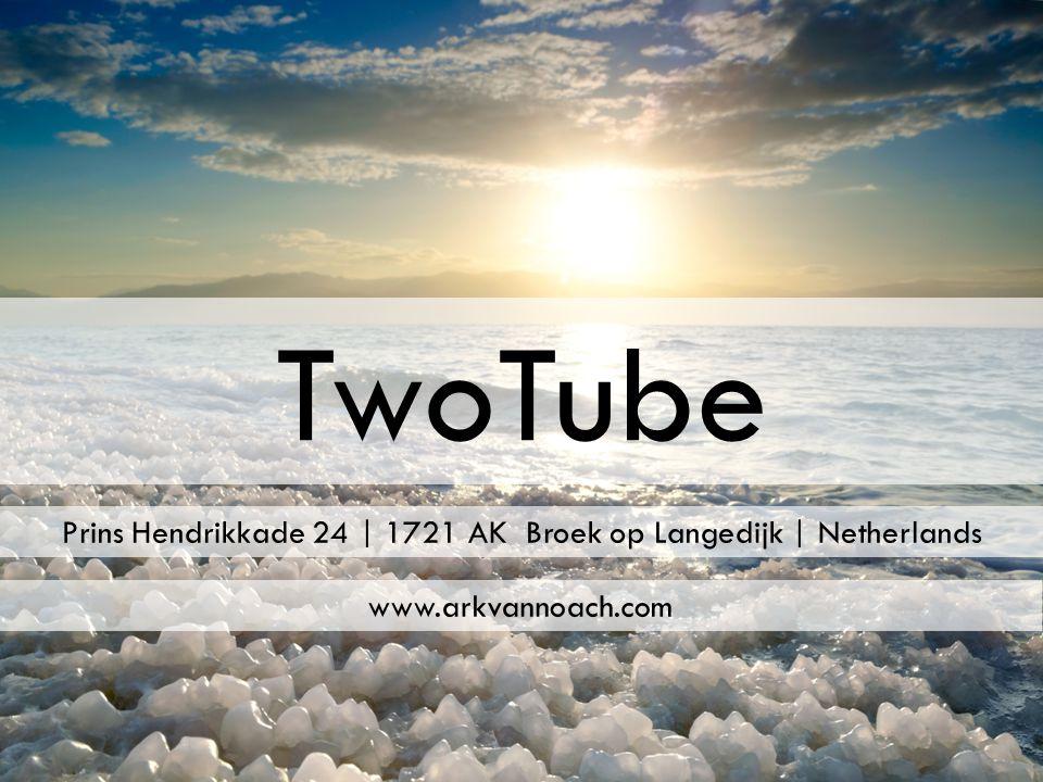 TwoTube www.arkvannoach.com Prins Hendrikkade 24 | 1721 AK Broek op Langedijk | Netherlands