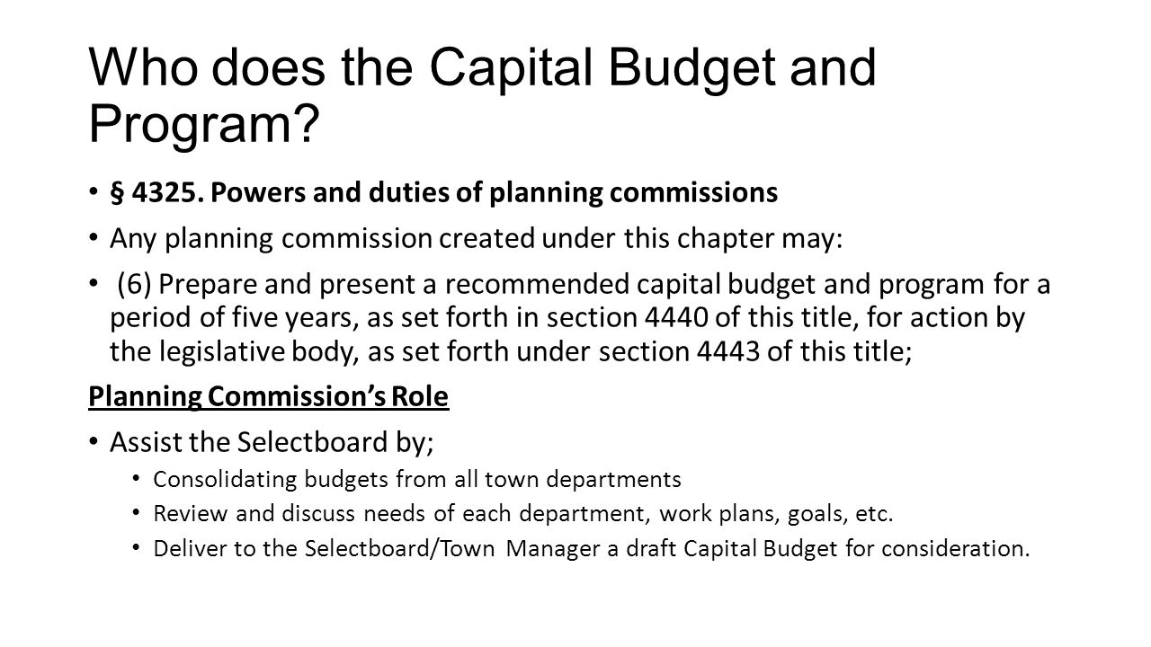 Who does the Capital Budget and Program? § 4325. Powers and duties of planning commissions Any planning commission created under this chapter may: (6)