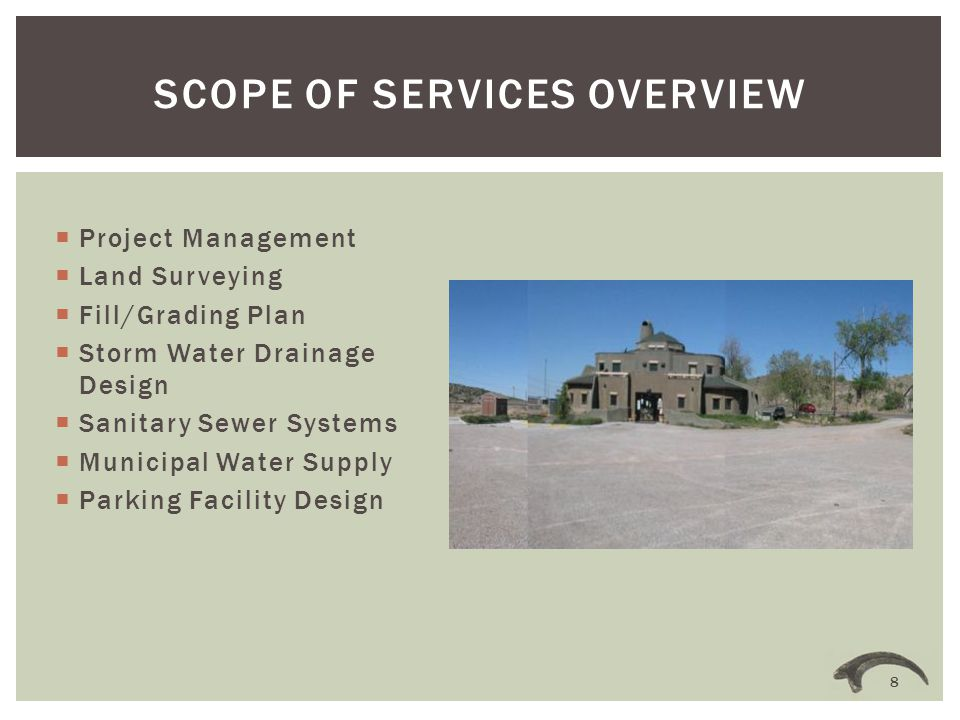  Project Management  Land Surveying  Fill/Grading Plan  Storm Water Drainage Design  Sanitary Sewer Systems  Municipal Water Supply  Parking Facility Design SCOPE OF SERVICES OVERVIEW 8