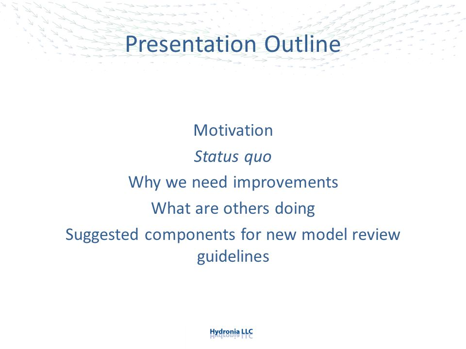 Presentation Outline Motivation Status quo Why we need improvements What are others doing Suggested components for new model review guidelines