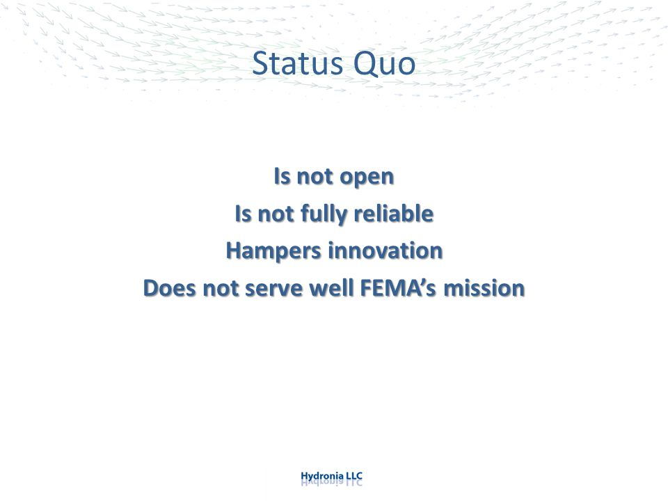 Status Quo Is not open Is not fully reliable Hampers innovation Does not serve well FEMA's mission