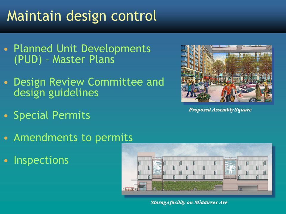 Maintain design control Planned Unit Developments (PUD) – Master Plans Design Review Committee and design guidelines Special Permits Amendments to per