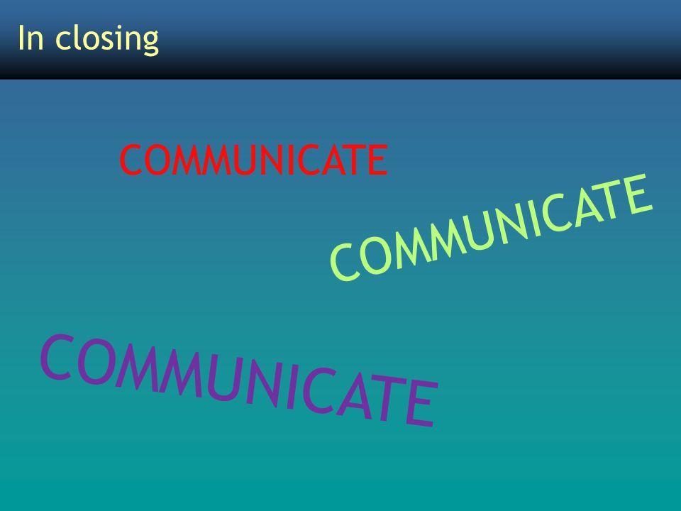 In closing COMMUNICATE