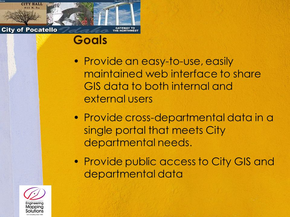 Goals Provide an easy-to-use, easily maintained web interface to share GIS data to both internal and external users Provide cross-departmental data in