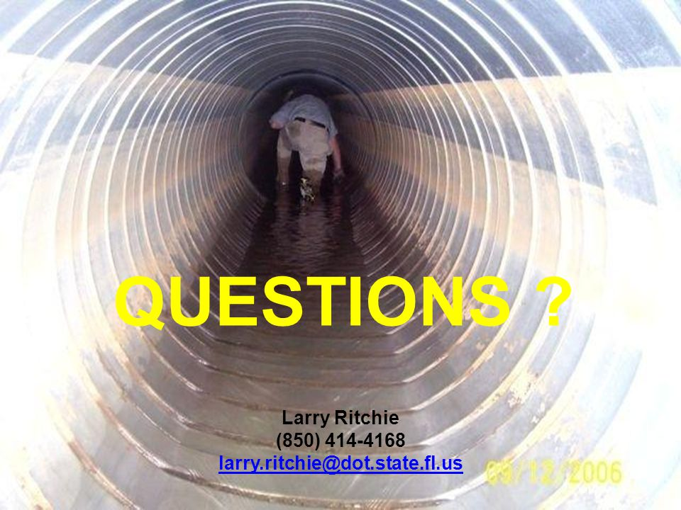 QUESTIONS ? Larry Ritchie (850) 414-4168 larry.ritchie@dot.state.fl.us