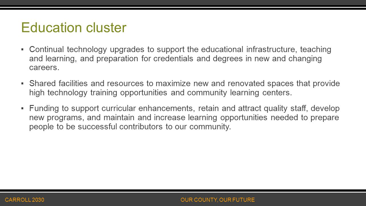 Education cluster ▪Continual technology upgrades to support the educational infrastructure, teaching and learning, and preparation for credentials and degrees in new and changing careers.