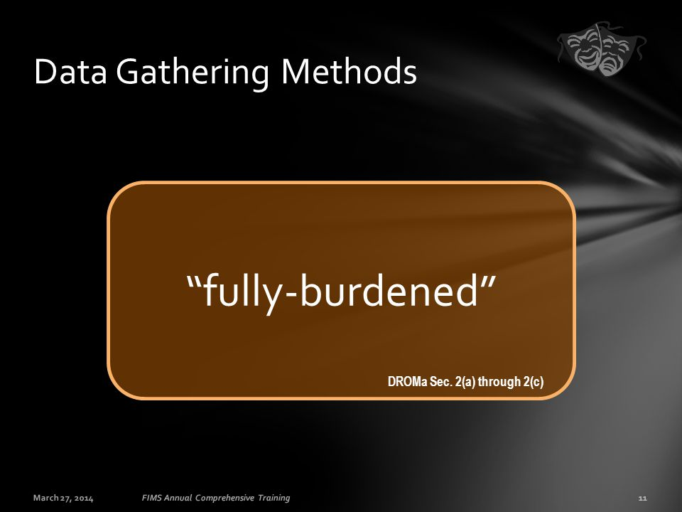 "March 27, 201411FIMS Annual Comprehensive Training Data Gathering Methods ""fully-burdened"" DROMa Sec. 2(a) through 2(c)"