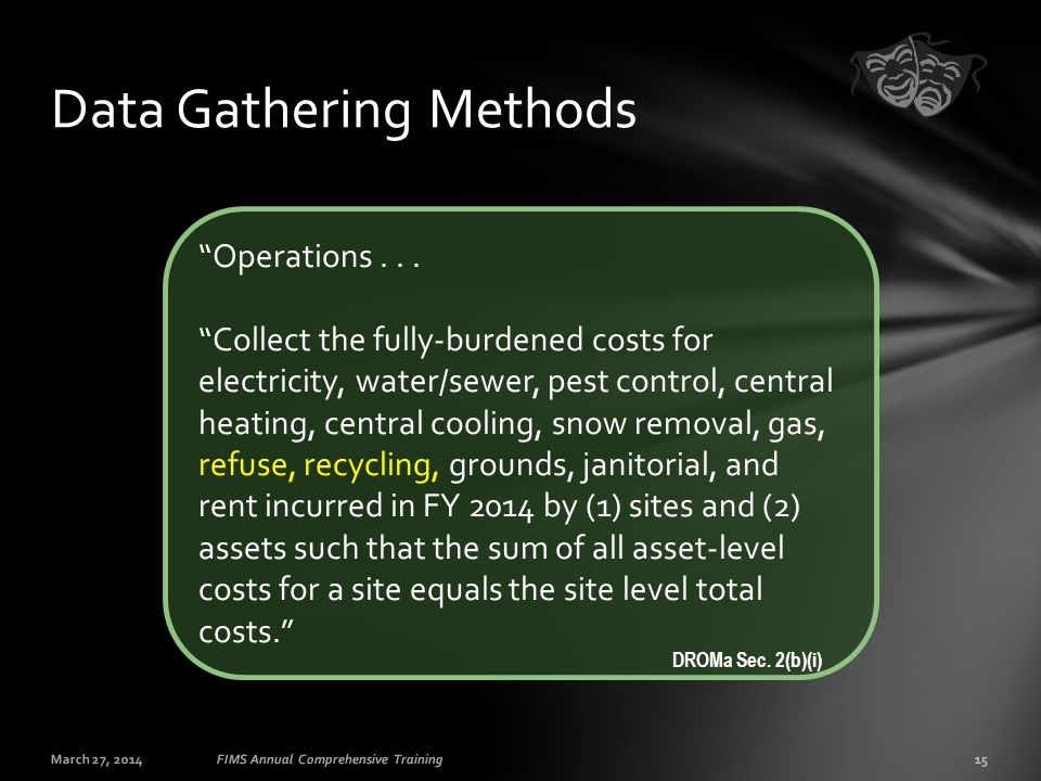 "March 27, 201415FIMS Annual Comprehensive Training Data Gathering Methods ""Operations... ""Collect the fully-burdened costs for electricity, water/sewe"