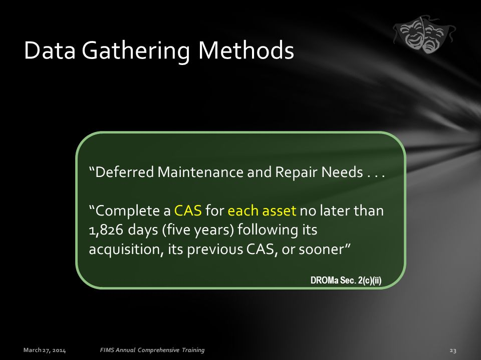 "March 27, 201423FIMS Annual Comprehensive Training Data Gathering Methods ""Deferred Maintenance and Repair Needs... ""Complete a CAS for each asset no"