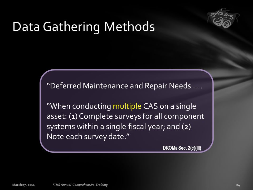 "March 27, 201424FIMS Annual Comprehensive Training Data Gathering Methods ""Deferred Maintenance and Repair Needs... ""When conducting multiple CAS on a"