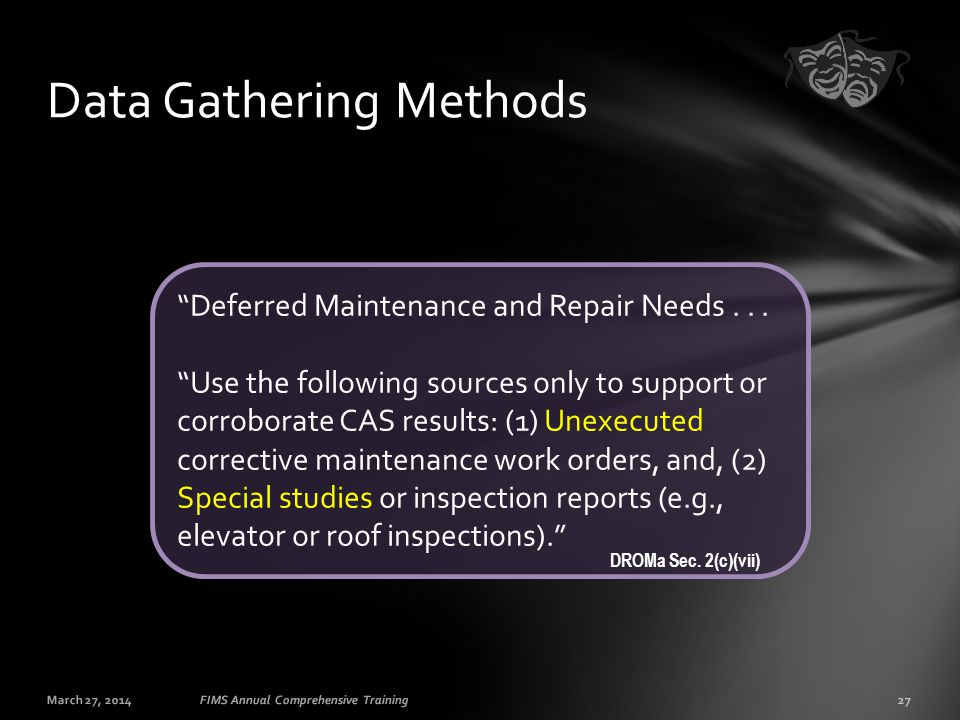"March 27, 201427FIMS Annual Comprehensive Training Data Gathering Methods ""Deferred Maintenance and Repair Needs... ""Use the following sources only to"