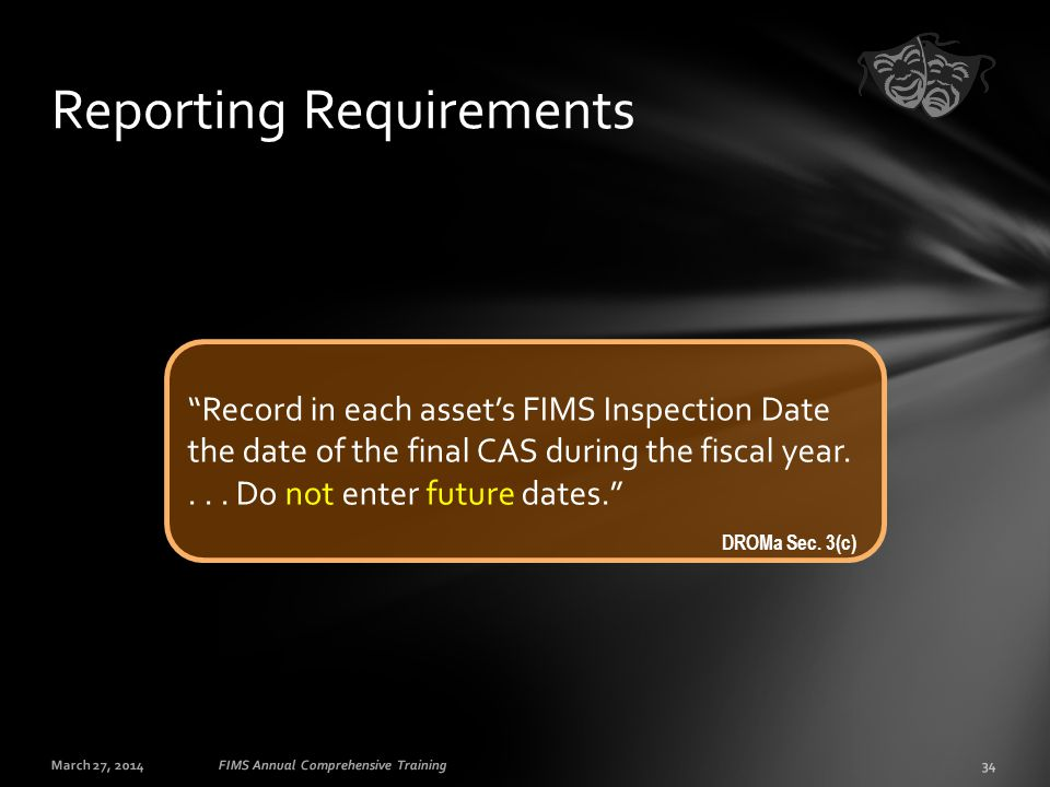 "March 27, 201434FIMS Annual Comprehensive Training Reporting Requirements ""Record in each asset's FIMS Inspection Date the date of the final CAS durin"