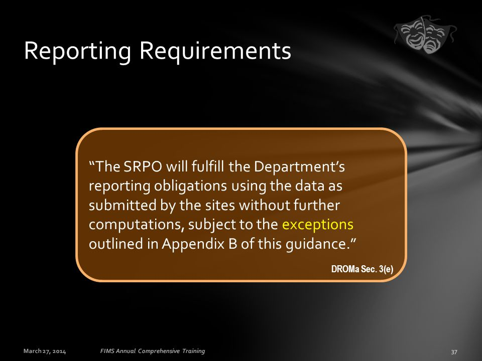 "March 27, 201437FIMS Annual Comprehensive Training Reporting Requirements ""The SRPO will fulfill the Department's reporting obligations using the data"