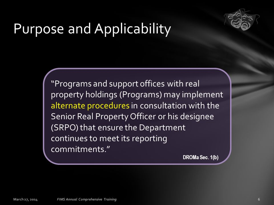 "March 27, 20146FIMS Annual Comprehensive Training Purpose and Applicability ""Programs and support offices with real property holdings (Programs) may i"