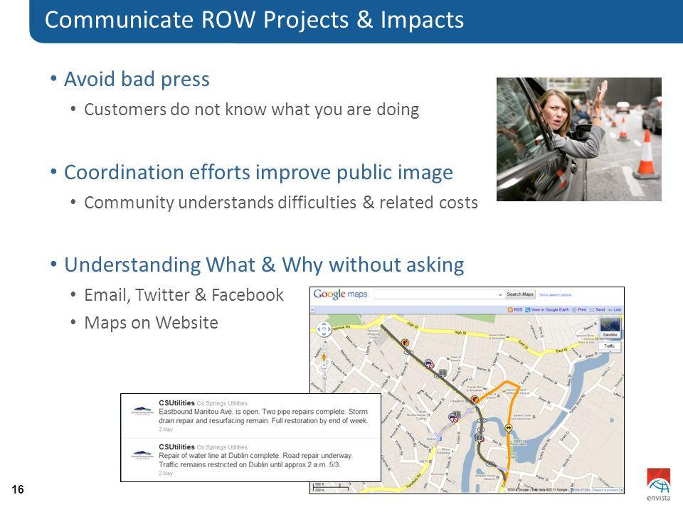 16 Communicate ROW Projects & Impacts Avoid bad press Customers do not know what you are doing Coordination efforts improve public image Community und