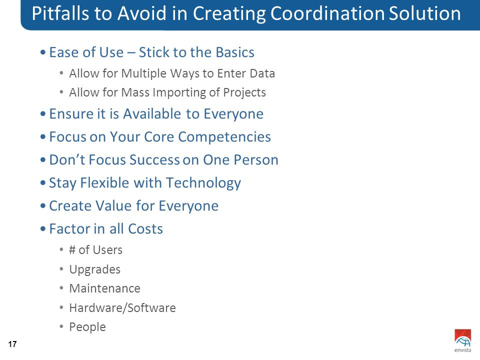 17 Pitfalls to Avoid in Creating Coordination Solution Ease of Use – Stick to the Basics Allow for Multiple Ways to Enter Data Allow for Mass Importin