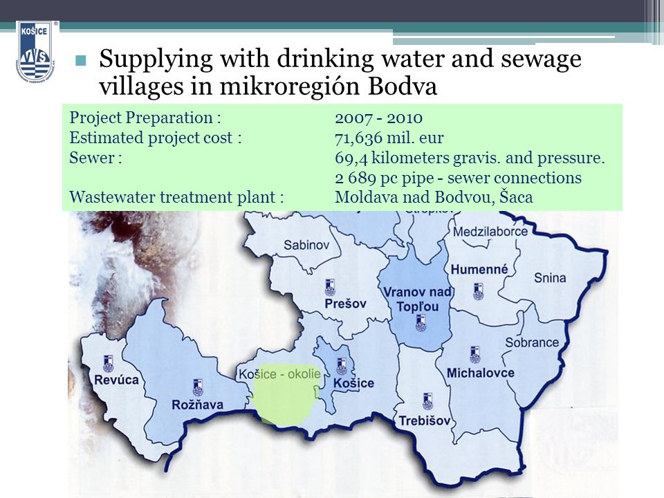 Supplying with drinking water and sewage villages in mikroregión Bodva Project Preparation :2007 - 2010 Estimated project cost :71,636 mil.