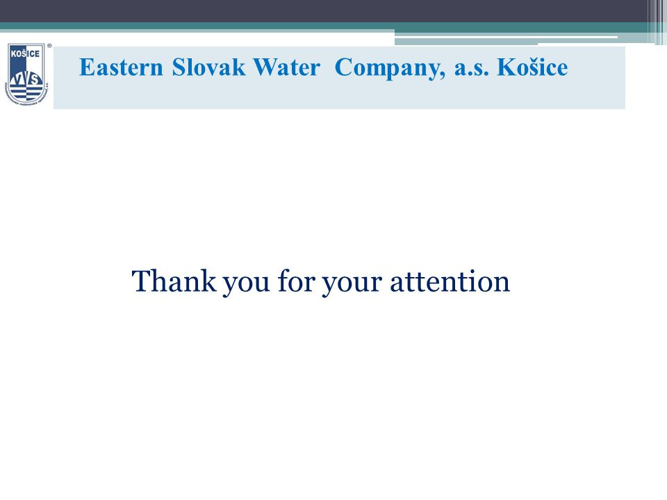 Thank you for your attention Eastern Slovak Water Company, a.s. Košice
