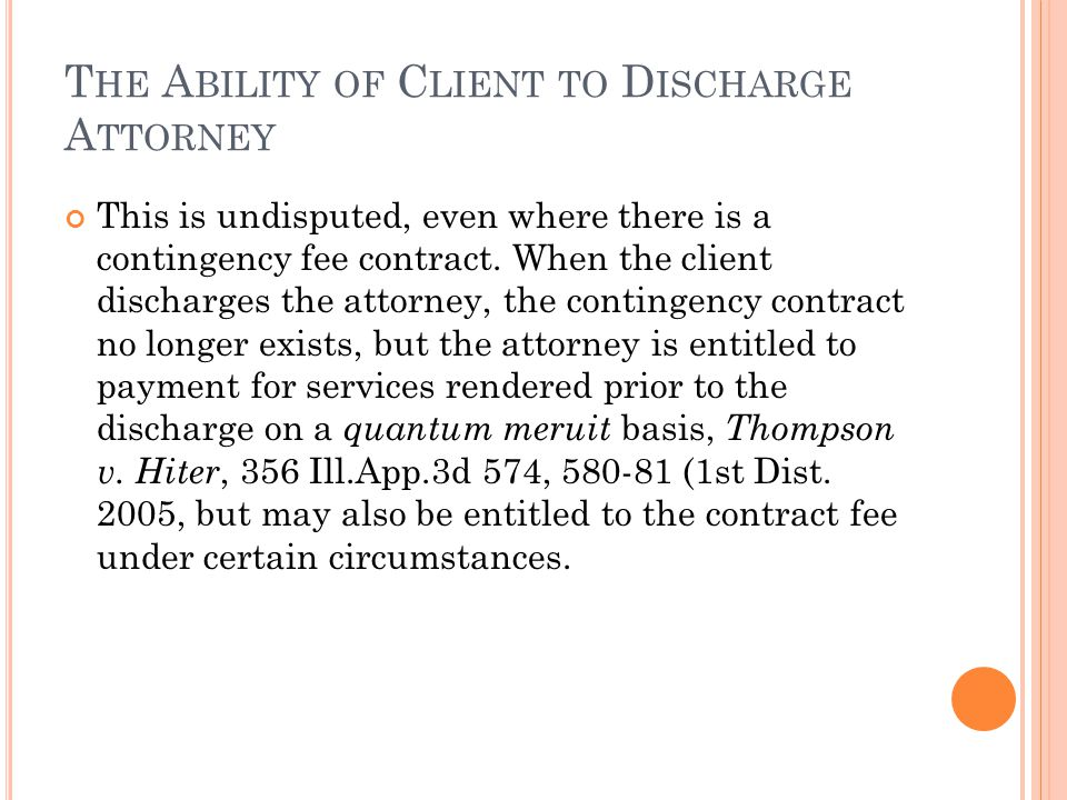 T HE A BILITY OF C LIENT TO D ISCHARGE A TTORNEY This is undisputed, even where there is a contingency fee contract.