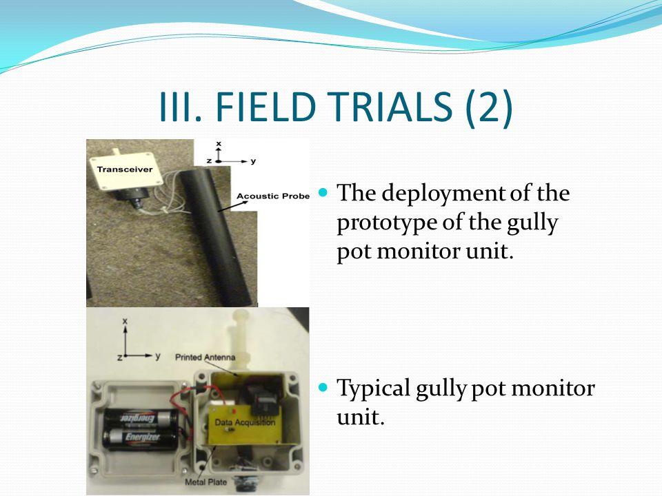 III. FIELD TRIALS (2) The deployment of the prototype of the gully pot monitor unit. Typical gully pot monitor unit.