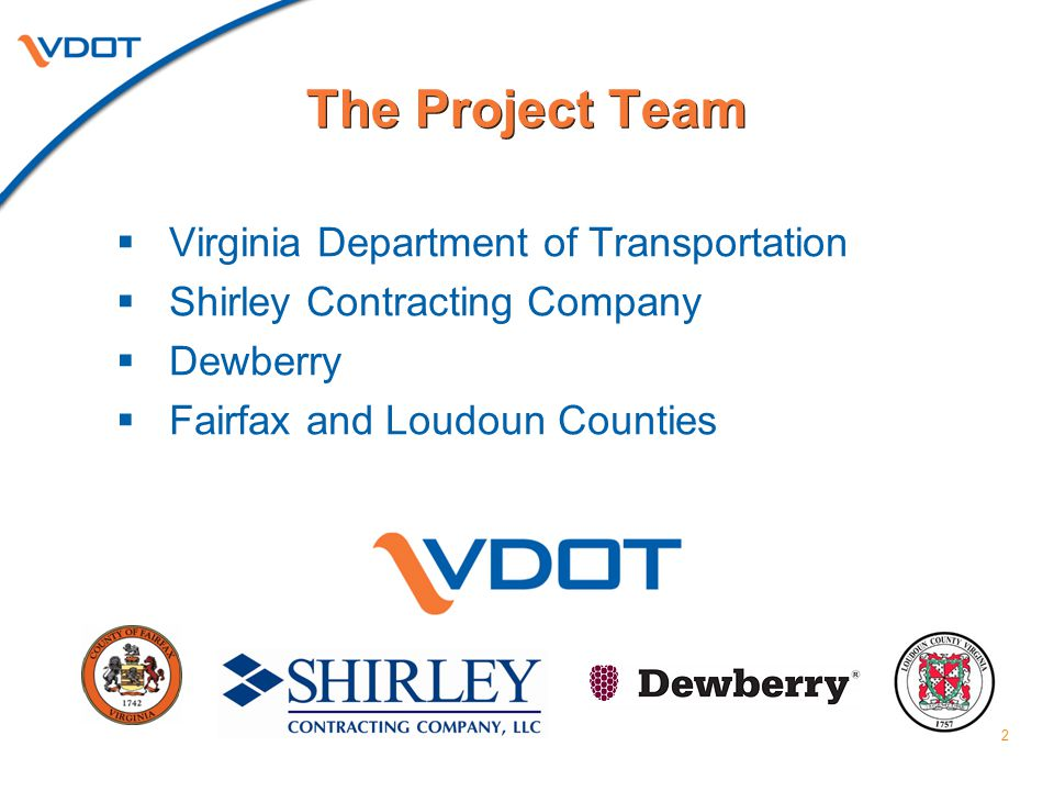 2  Virginia Department of Transportation  Shirley Contracting Company  Dewberry  Fairfax and Loudoun Counties The Project Team
