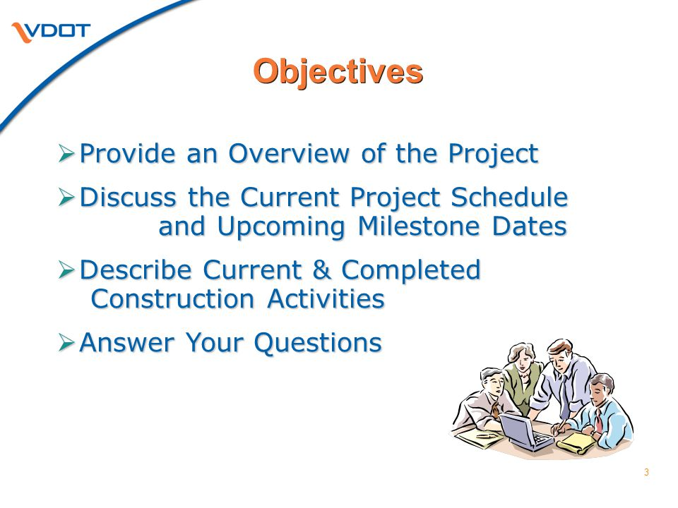 3 Objectives  Provide an Overview of the Project  Discuss the Current Project Schedule and Upcoming Milestone Dates  Describe Current & Completed C