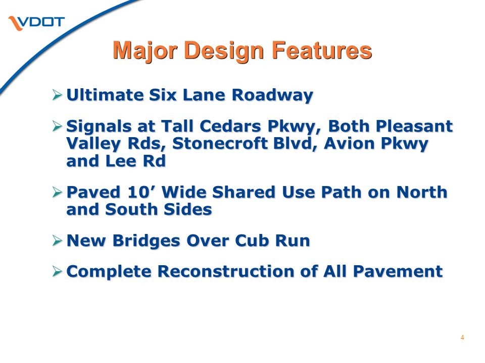 4 Major Design Features  Ultimate Six Lane Roadway  Signals at Tall Cedars Pkwy, Both Pleasant Valley Rds, Stonecroft Blvd, Avion Pkwy and Lee Rd 