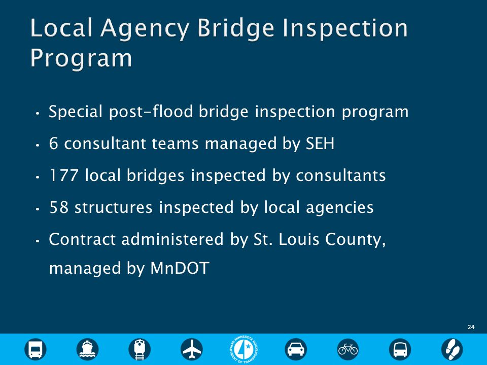 Special post-flood bridge inspection program 6 consultant teams managed by SEH 177 local bridges inspected by consultants 58 structures inspected by local agencies Contract administered by St.