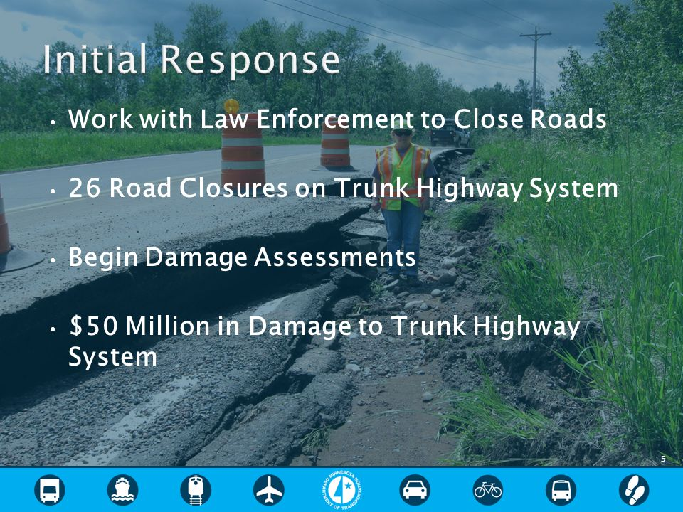 Work with Law Enforcement to Close Roads 26 Road Closures on Trunk Highway System Begin Damage Assessments $50 Million in Damage to Trunk Highway System 5
