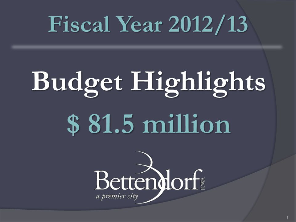 Budget Highlights $ 81.5 million Fiscal Year 2012/13 1