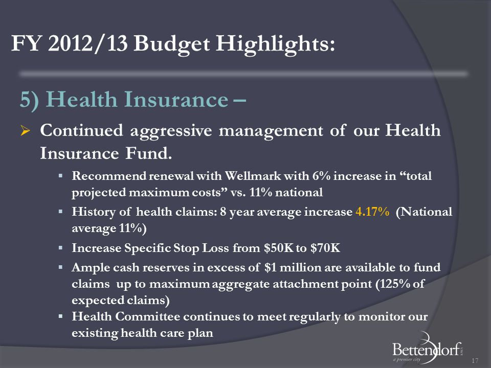 FY 2012/13 Budget Highlights: 5) Health Insurance –  Continued aggressive management of our Health Insurance Fund.