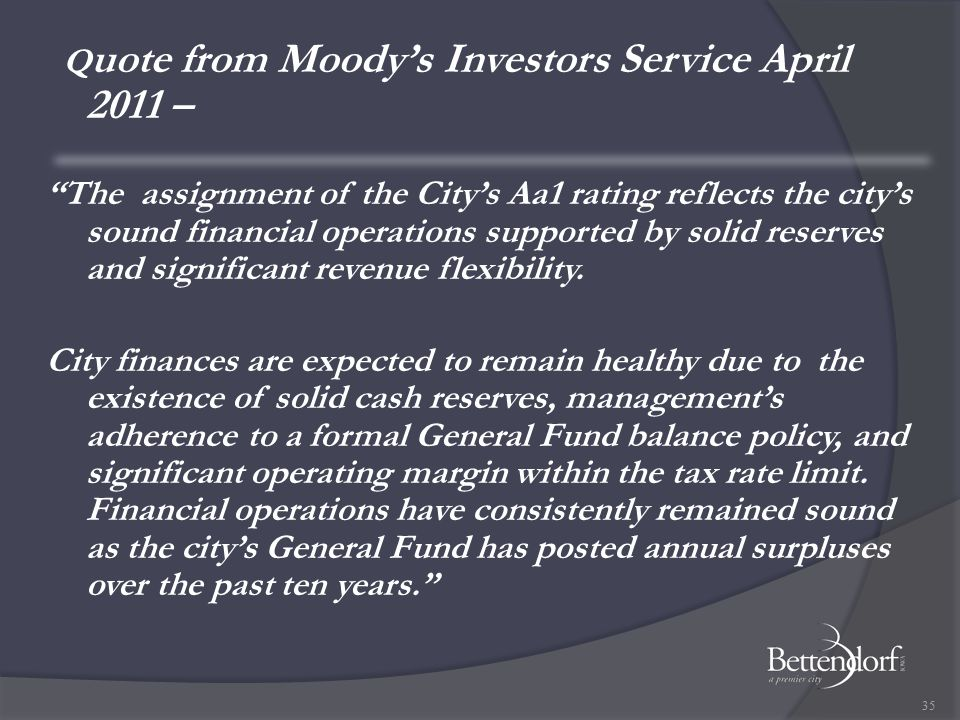 Q uote from Moody's Investors Service April 2011 – The assignment of the City's Aa1 rating reflects the city's sound financial operations supported by solid reserves and significant revenue flexibility.
