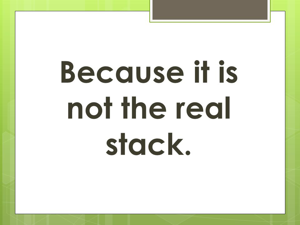 Because it is not the real stack.
