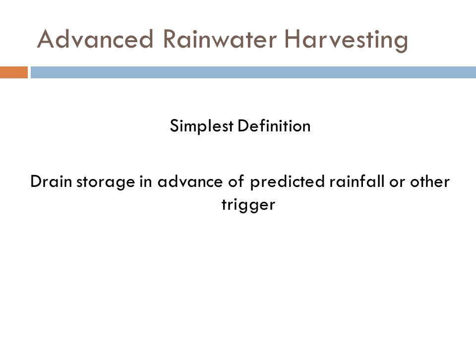 Advanced Rainwater Harvesting Simplest Definition Drain storage in advance of predicted rainfall or other trigger