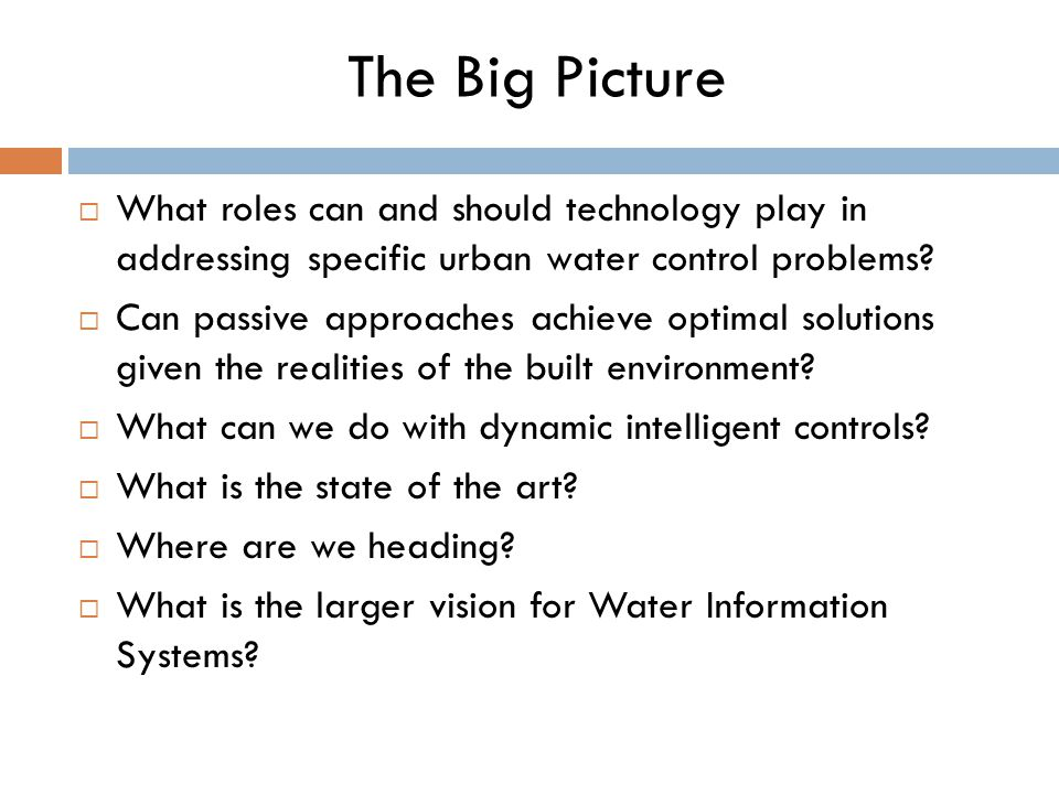 The Big Picture  What roles can and should technology play in addressing specific urban water control problems.